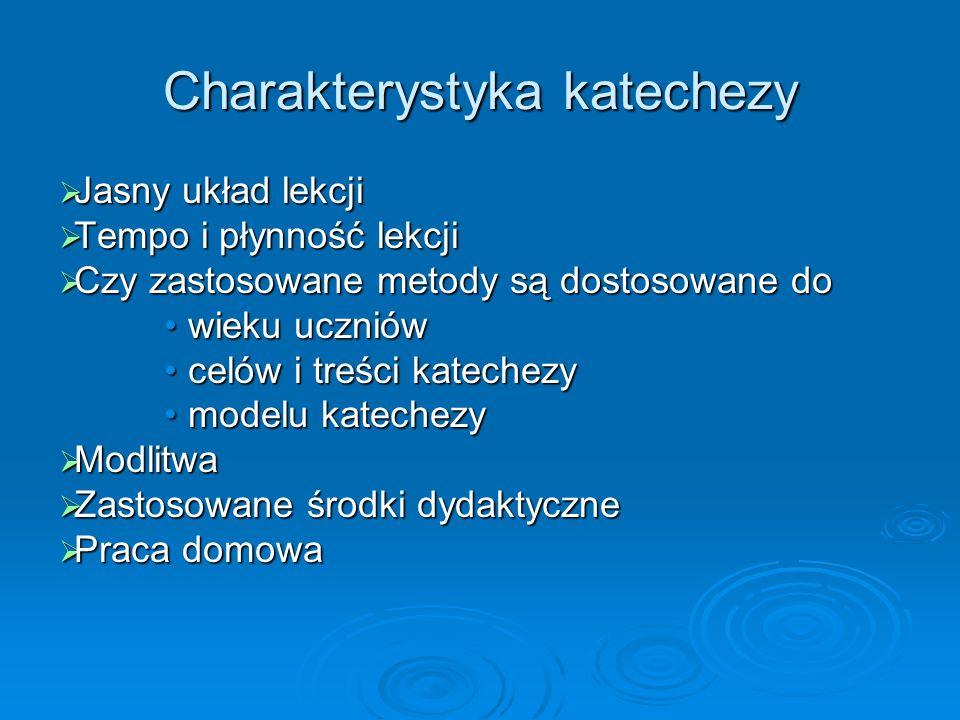 Charakterystyka katechezy Jasny układ lekcji Jasny układ lekcji Tempo i płynność lekcji Tempo i płynność lekcji Czy zastosowane metody są dostosowane