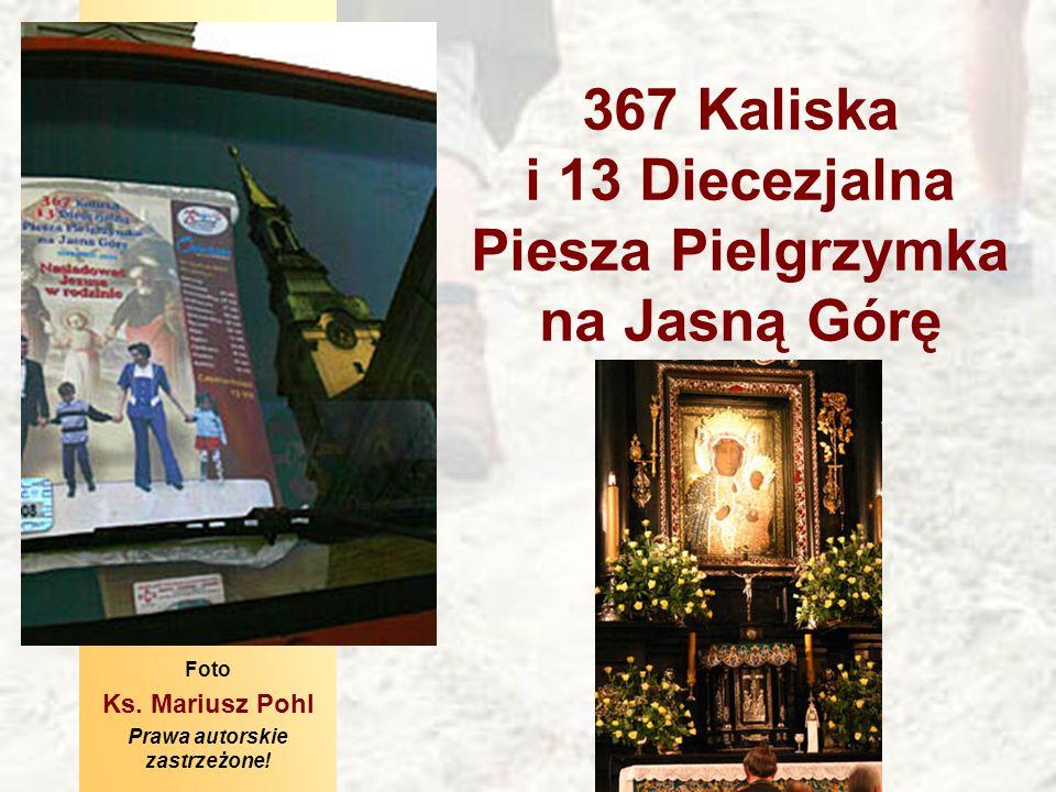 367 Kaliska i 13 Diecezjalna Piesza Pielgrzymka na Jasną Górę Foto Ks. Mariusz Pohl Prawa autorskie zastrzeżone!