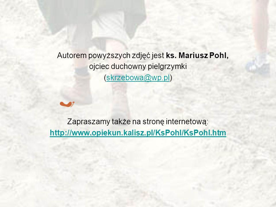 Autorem powyższych zdjęć jest ks. Mariusz Pohl, ojciec duchowny pielgrzymki (skrzebowa@wp.pl)skrzebowa@wp.pl Zapraszamy także na stronę internetową: h