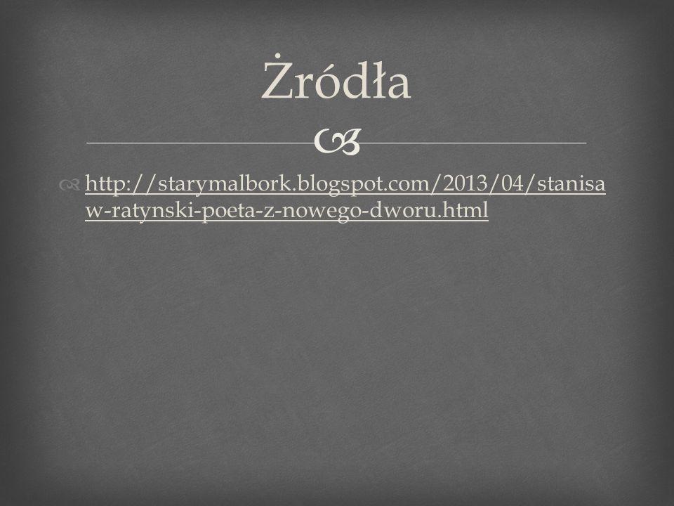 http://starymalbork.blogspot.com/2013/04/stanisa w-ratynski-poeta-z-nowego-dworu.html http://starymalbork.blogspot.com/2013/04/stanisa w-ratynski-poet