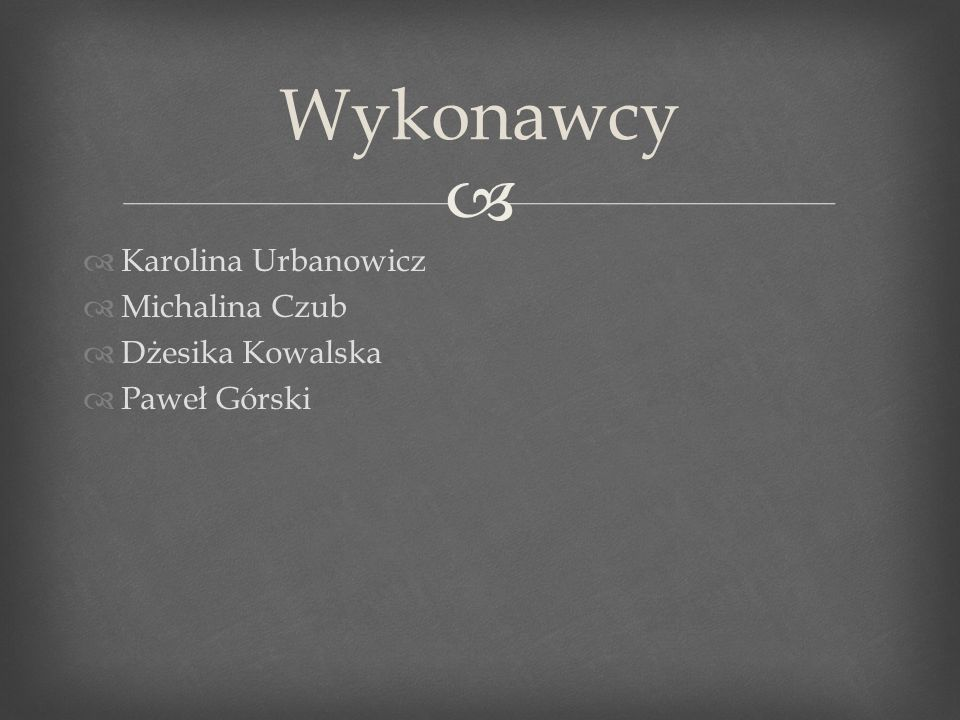 Karolina Urbanowicz Michalina Czub Dżesika Kowalska Paweł Górski Wykonawcy