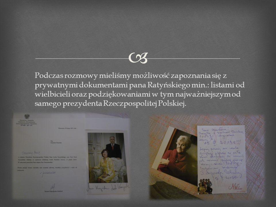 Podczas rozmowy mieliśmy możliwość zapoznania się z prywatnymi dokumentami pana Ratyńskiego min.: listami od wielbicieli oraz podziękowaniami w tym na