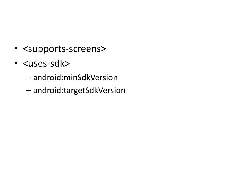 – android:minSdkVersion – android:targetSdkVersion