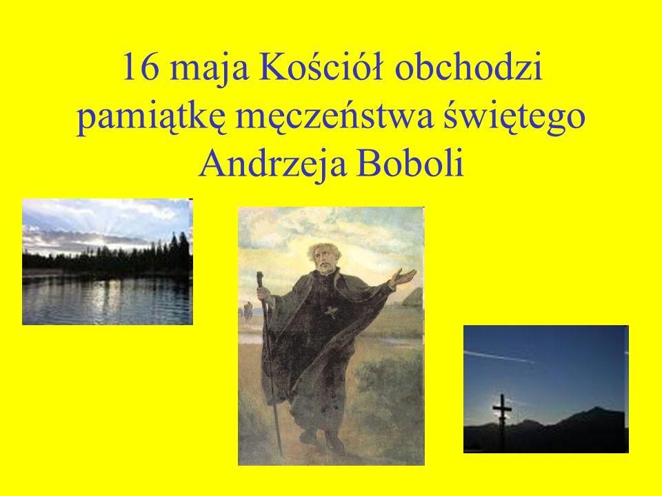 16 maja Kościół obchodzi pamiątkę męczeństwa świętego Andrzeja Boboli