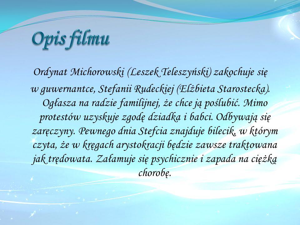 Ordynat Michorowski (Leszek Teleszyński) zakochuje się w guwernantce, Stefanii Rudeckiej (Elżbieta Starostecka). Ogłasza na radzie familijnej, że chce