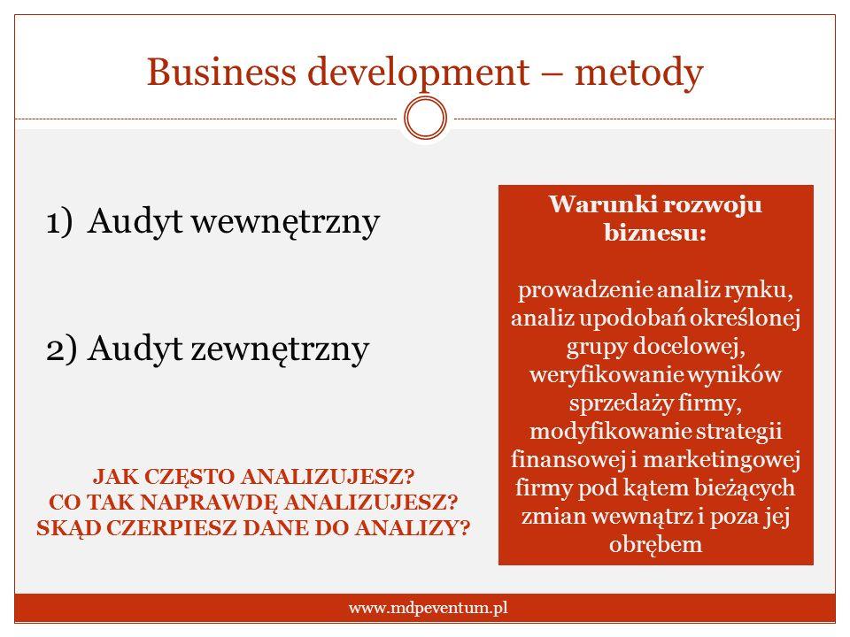 Business development – metody www.mdpeventum.pl 1)Audyt wewnętrzny 2)Audyt zewnętrzny Warunki rozwoju biznesu: prowadzenie analiz rynku, analiz upodob