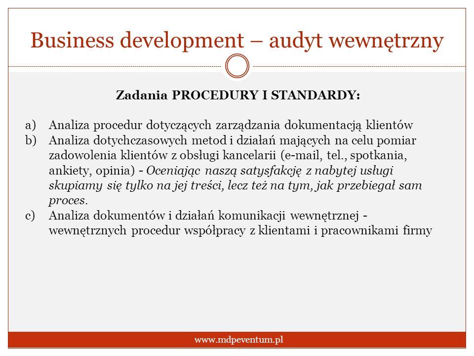 Business development – audyt wewnętrzny www.mdpeventum.pl Zadania PROCEDURY I STANDARDY: a)Analiza procedur dotyczących zarządzania dokumentacją klien