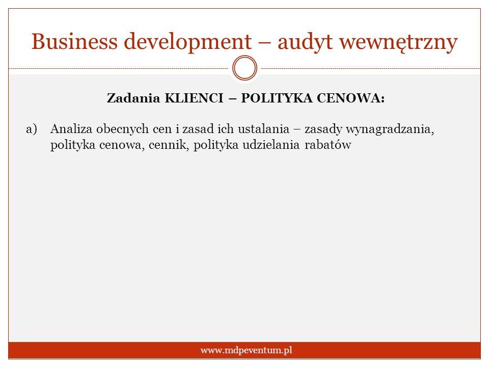 Business development – audyt wewnętrzny www.mdpeventum.pl Zadania KLIENCI – POLITYKA CENOWA: a)Analiza obecnych cen i zasad ich ustalania – zasady wyn