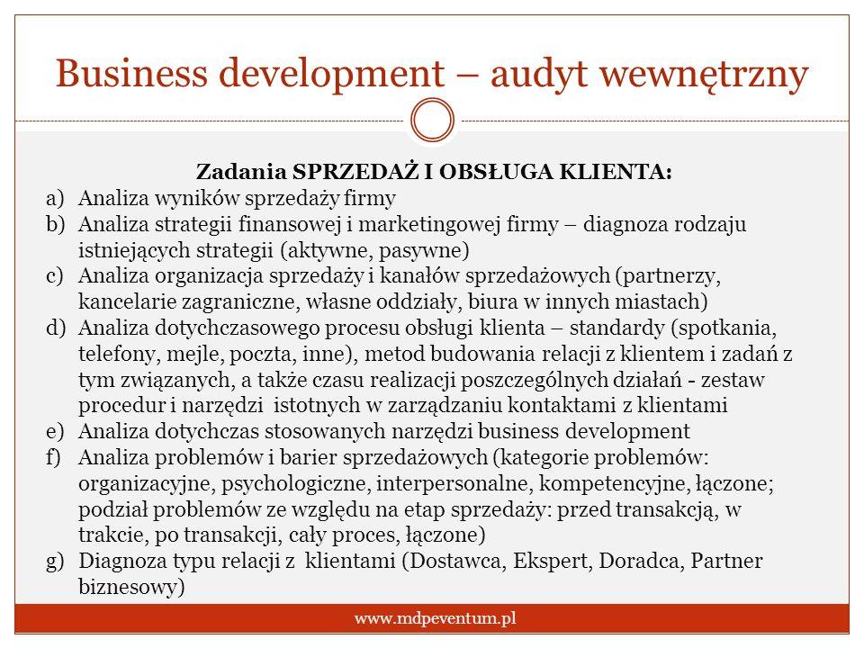 Business development – audyt wewnętrzny www.mdpeventum.pl Zadania SPRZEDAŻ I OBSŁUGA KLIENTA: a)Analiza wyników sprzedaży firmy b)Analiza strategii fi