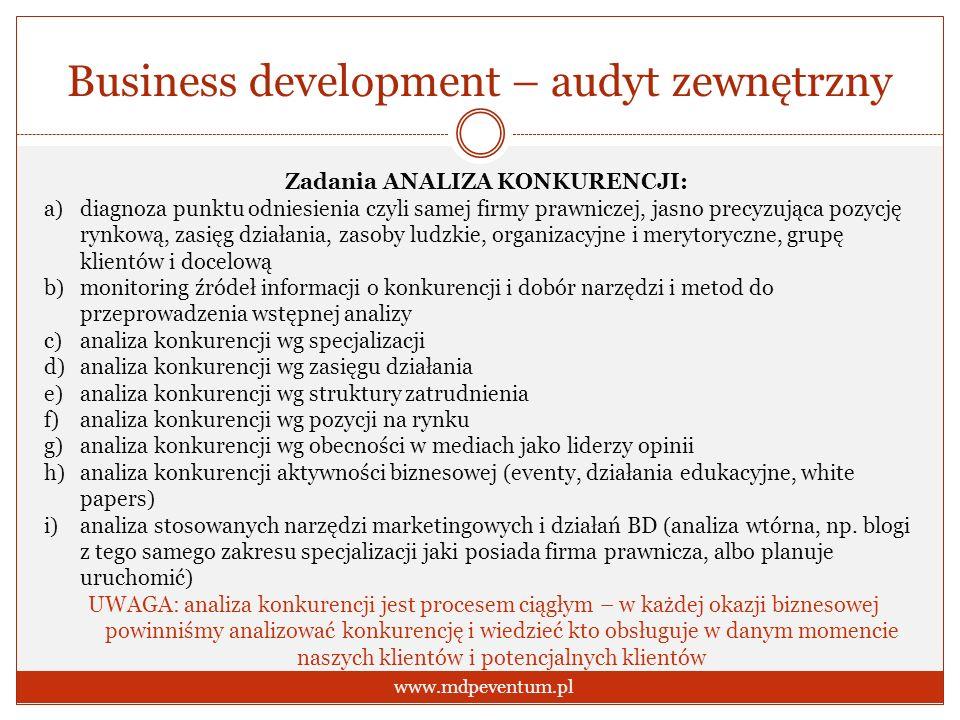 Business development – audyt zewnętrzny www.mdpeventum.pl Zadania ANALIZA KONKURENCJI: a)diagnoza punktu odniesienia czyli samej firmy prawniczej, jas