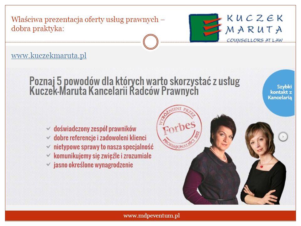 Właściwa prezentacja oferty usług prawnych – dobra praktyka: www.kuczekmaruta.pl www.mdpeventum.pl