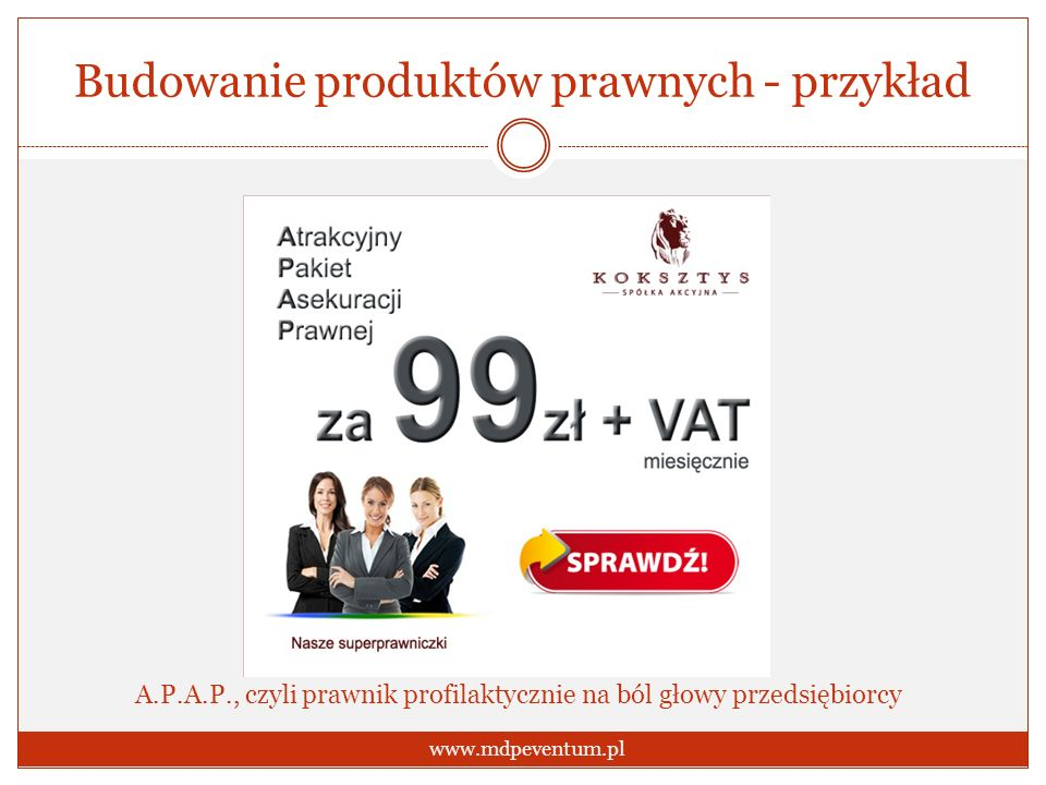 Budowanie produktów prawnych - przykład www.mdpeventum.pl A.P.A.P., czyli prawnik profilaktycznie na ból głowy przedsiębiorcy
