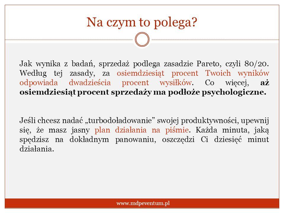 Na czym to polega? www.mdpeventum.pl Jak wynika z badań, sprzedaż podlega zasadzie Pareto, czyli 80/20. Według tej zasady, za osiemdziesiąt procent Tw