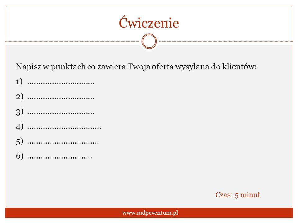 Ćwiczenie www.mdpeventum.pl Napisz w punktach co zawiera Twoja oferta wysyłana do klientów: 1)………………………… 2)………………………… 3)………………………… 4)…………………………… 5)………