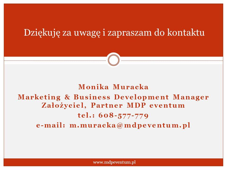 Dziękuję za uwagę i zapraszam do kontaktu Monika Muracka Marketing & Business Development Manager Założyciel, Partner MDP eventum tel.: 608-577-779 e-