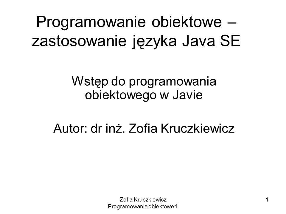 Zofia Kruczkiewicz Programowanie obiektowe 1 22 public class Witaj1 // klasa publiczna { static int ile; //składowa klasowa public static void main(String args[]) { //pobranie liczby parametrów (w przykładzie 2) // ile musi być składową typu static .