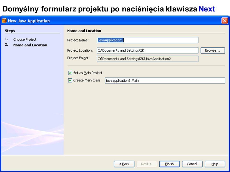Zofia Kruczkiewicz Programowanie obiektowe 1 11 Domyślny formularz projektu po naciśnięcia klawisza Next