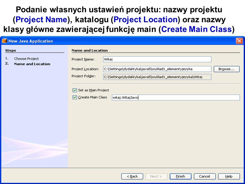 Zofia Kruczkiewicz Programowanie obiektowe 1 12 Podanie własnych ustawień projektu: nazwy projektu (Project Name), katalogu (Project Location) oraz na