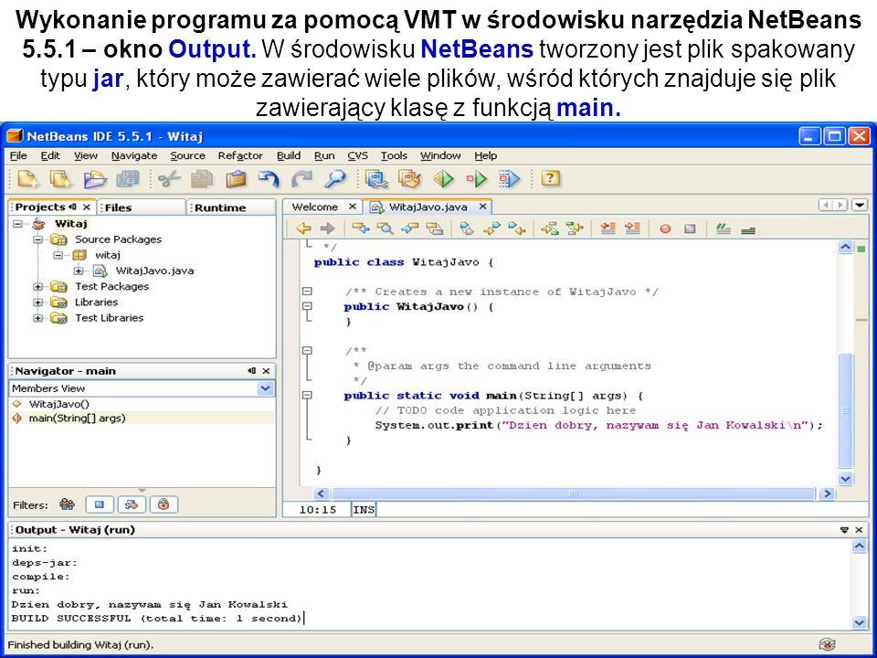 Zofia Kruczkiewicz Programowanie obiektowe 1 18 Wykonanie programu za pomocą VMT w środowisku narzędzia NetBeans 5.5.1 – okno Output. W środowisku Net