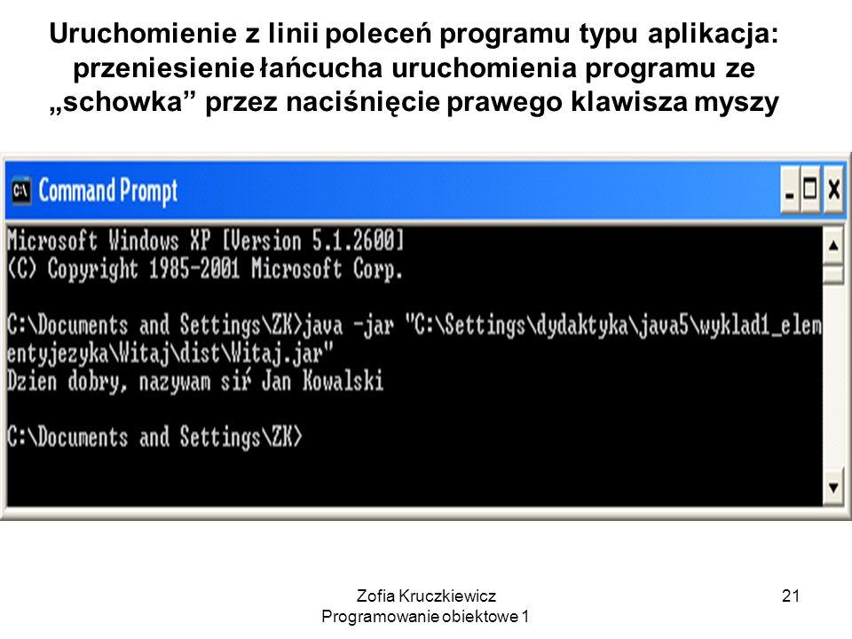 Zofia Kruczkiewicz Programowanie obiektowe 1 21 Uruchomienie z linii poleceń programu typu aplikacja: przeniesienie łańcucha uruchomienia programu ze