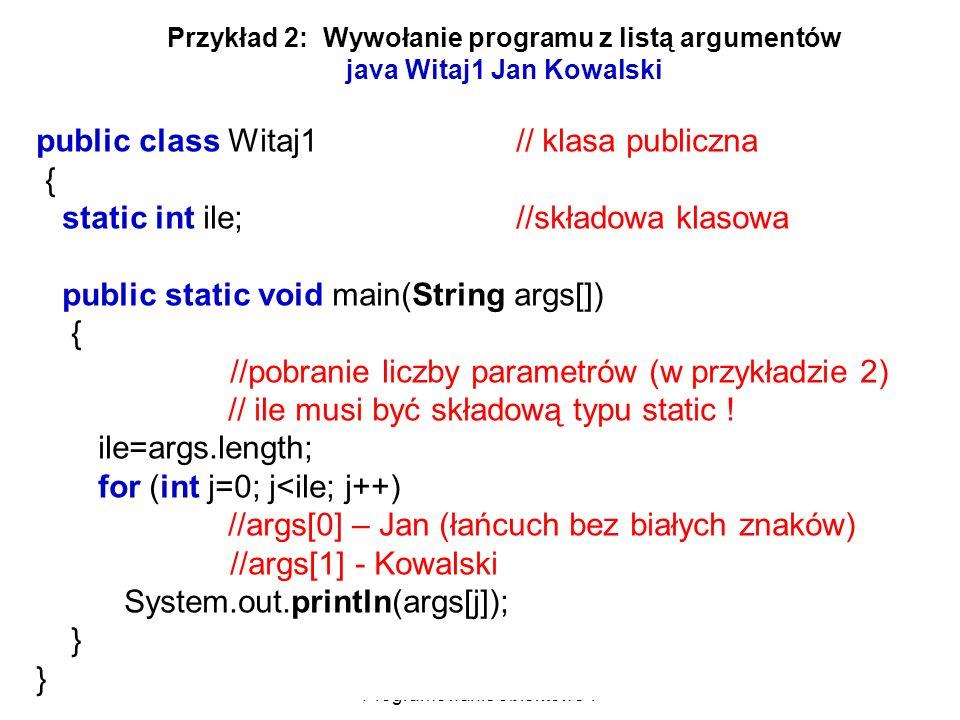 Zofia Kruczkiewicz Programowanie obiektowe 1 22 public class Witaj1 // klasa publiczna { static int ile; //składowa klasowa public static void main(St