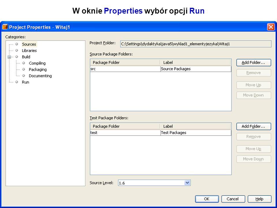 Zofia Kruczkiewicz Programowanie obiektowe 1 24 W oknie Properties wybór opcji Run