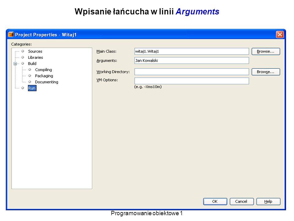 Zofia Kruczkiewicz Programowanie obiektowe 1 25 Wpisanie łańcucha w linii Arguments