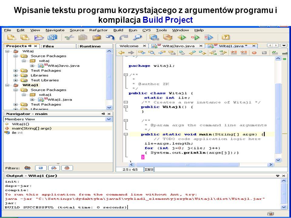 Zofia Kruczkiewicz Programowanie obiektowe 1 26 Wpisanie tekstu programu korzystającego z argumentów programu i kompilacja Build Project