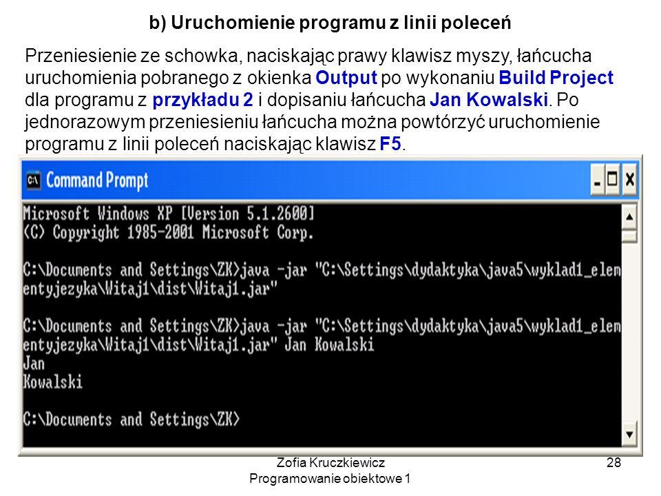 Zofia Kruczkiewicz Programowanie obiektowe 1 28 b) Uruchomienie programu z linii poleceń Przeniesienie ze schowka, naciskając prawy klawisz myszy, łań