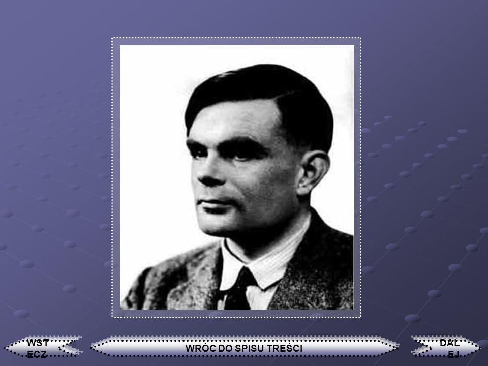 Alan M. Turing Urodził się w roku 1912 jako drugi syn w rodzinie angielskiej należącej do wyższych sfer. Był dzieckiem bardzo zdolnym i inteligentnym