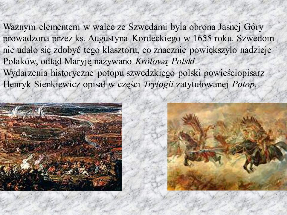 Ważnym elementem w walce ze Szwedami była obrona Jasnej Góry prowadzona przez ks. Augustyna Kordeckiego w 1655 roku. Szwedom nie udało się zdobyć tego