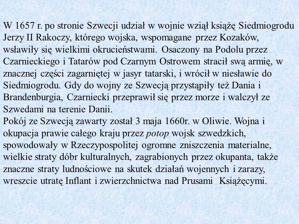W 1657 r. po stronie Szwecji udział w wojnie wziął książę Siedmiogrodu Jerzy II Rakoczy, którego wojska, wspomagane przez Kozaków, wsławiły się wielki