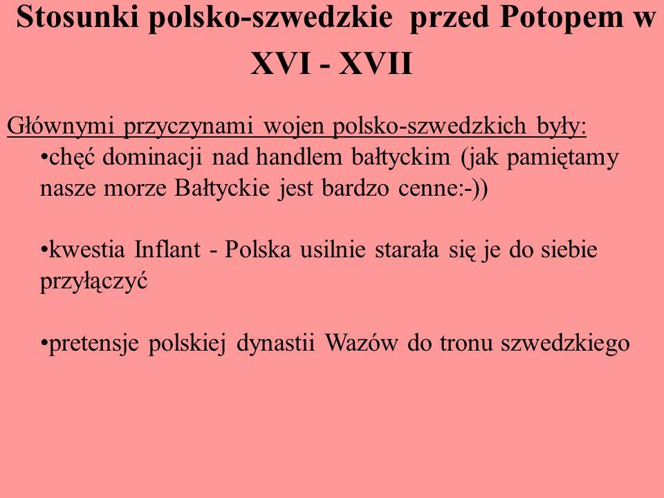 Ważne wydarzenia przed POTOPEM ugoda kalmacka Zygmunta III Wazy - Zygmunt idzie na ustępstwa względem Szwecji: jako król Polski i Szwecji będzie przyjeżdżał do Szwecji co najmniej raz na dwa lata; dodatkowo nie będzie obsadzał urzędów w Szwecji Polakami oraz że nie odda żadnych terenów Polsce kosztem Szwecji np.