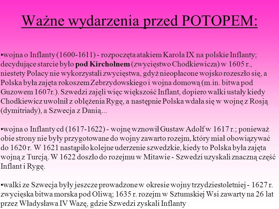 Przyczyny POTOPU: chęć dominacji nad Bałtykiem chęć wyeliminowania linii Wazów z tronu szwedzkiego słabość wewnętrzna Rzeczypospolitej zdrada Hieronima Radziejowskiego, który obiecał Karolowi Gustawowi szybki podbój Rzeczypospolitej