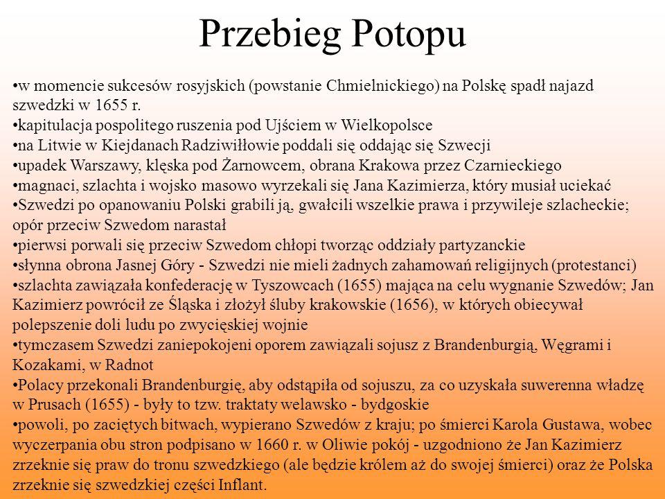 Potop szwedzki Mianem potop szwedzki określa się szwedzki najazd na Polskę w 1655 roku w czasie II wojny północnej (1655-1660) Po europejskiej wojnie trzydziestoletniej Szwecja usadowiła się mocno na południowych wybrzeżach Bałtyku, miała wielkie bezczynne armie i puste kasy królewskie.
