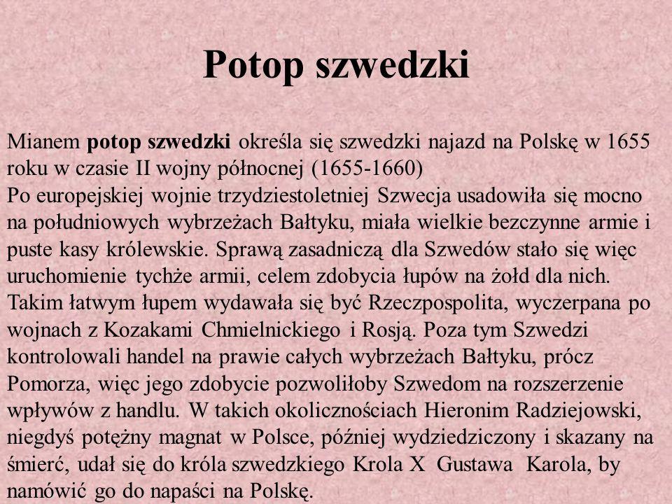 Potop szwedzki Mianem potop szwedzki określa się szwedzki najazd na Polskę w 1655 roku w czasie II wojny północnej (1655-1660) Po europejskiej wojnie