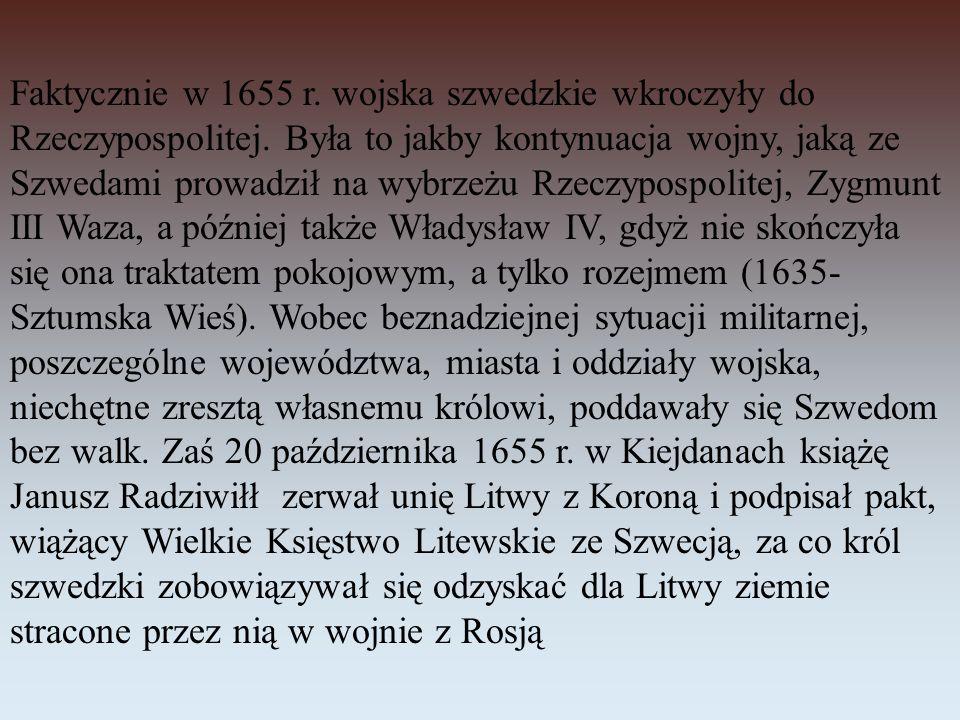 Faktycznie w 1655 r. wojska szwedzkie wkroczyły do Rzeczypospolitej. Była to jakby kontynuacja wojny, jaką ze Szwedami prowadził na wybrzeżu Rzeczypos