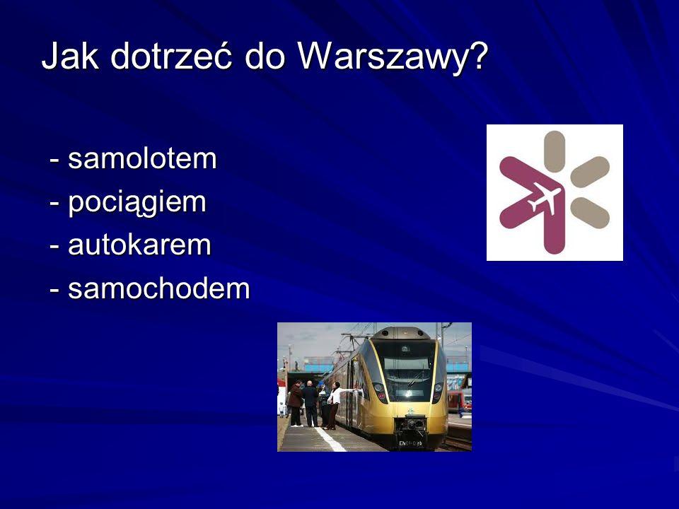 Jak dotrzeć do Warszawy? - samolotem - samolotem - pociągiem - pociągiem - autokarem - autokarem - samochodem - samochodem