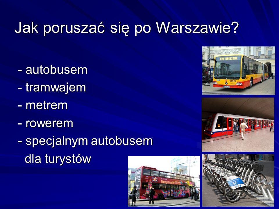Jak poruszać się po Warszawie? - autobusem - autobusem - tramwajem - tramwajem - metrem - metrem - rowerem - rowerem - specjalnym autobusem - specjaln