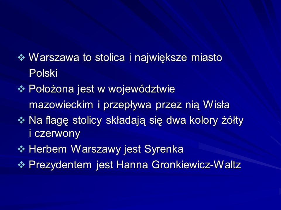 Warszawa to stolica i największe miasto Warszawa to stolica i największe miasto Polski Polski Położona jest w województwie Położona jest w województwi