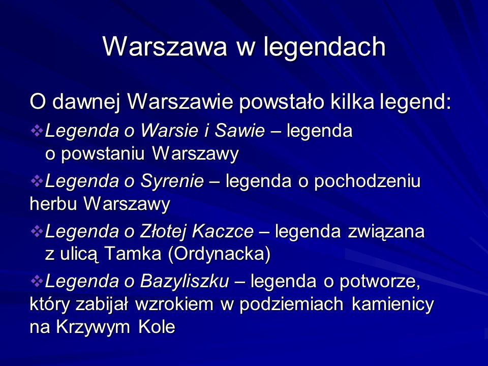 Warszawa w legendach O dawnej Warszawie powstało kilka legend: Legenda o Warsie i Sawie – legenda o powstaniu Warszawy Legenda o Warsie i Sawie – lege