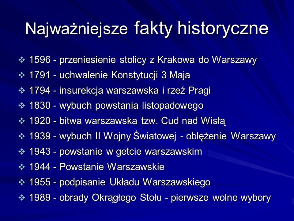 Najważniejsze fakty historyczne 1596 - przeniesienie stolicy z Krakowa do Warszawy 1596 - przeniesienie stolicy z Krakowa do Warszawy 1791 - uchwaleni