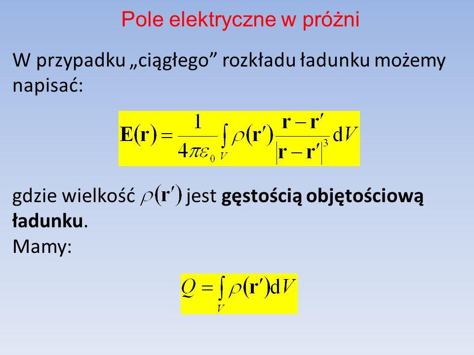 W przypadku ciągłego rozkładu ładunku możemy napisać: gdzie wielkość jest gęstością objętościową ładunku.