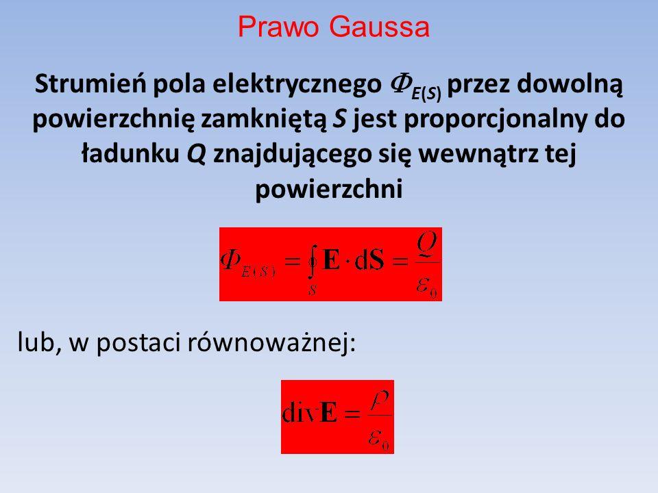 Strumień pola elektrycznego E(S) przez dowolną powierzchnię zamkniętą S jest proporcjonalny do ładunku Q znajdującego się wewnątrz tej powierzchni lub, w postaci równoważnej: Prawo Gaussa