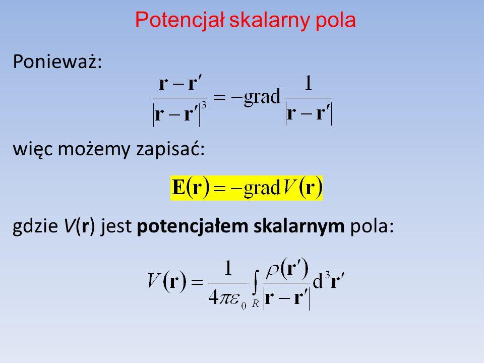 Ponieważ: więc możemy zapisać: gdzie V(r) jest potencjałem skalarnym pola: Potencjał skalarny pola