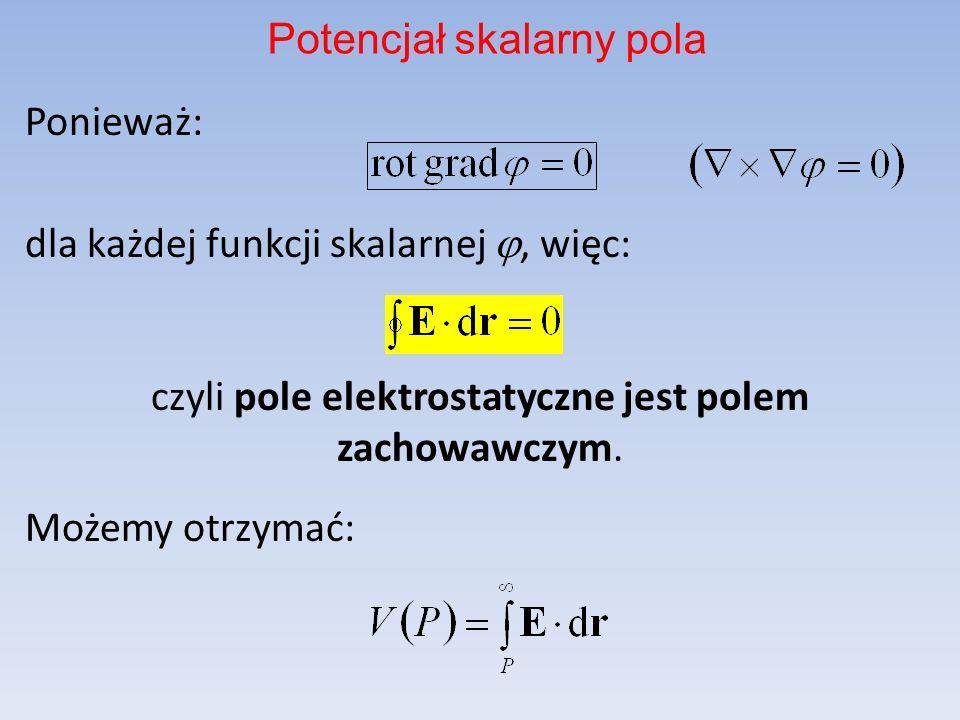 Ponieważ: dla każdej funkcji skalarnej, więc: czyli pole elektrostatyczne jest polem zachowawczym.