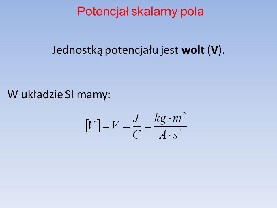 Jednostką potencjału jest wolt (V). W układzie SI mamy: Potencjał skalarny pola