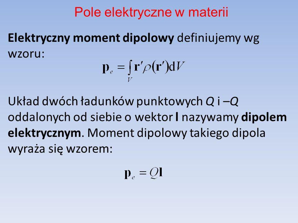 Elektryczny moment dipolowy definiujemy wg wzoru: Układ dwóch ładunków punktowych Q i –Q oddalonych od siebie o wektor l nazywamy dipolem elektrycznym.