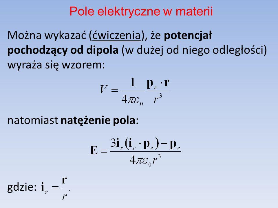 Można wykazać (ćwiczenia), że potencjał pochodzący od dipola (w dużej od niego odległości) wyraża się wzorem: natomiast natężenie pola: gdzie: Pole elektryczne w materii