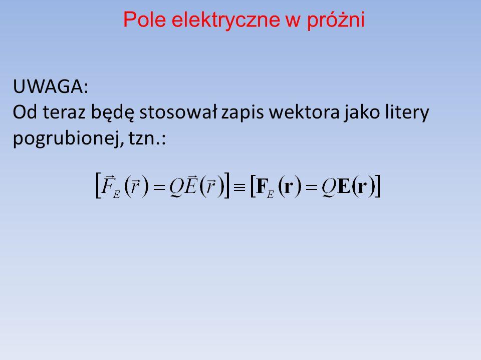 UWAGA: Od teraz będę stosował zapis wektora jako litery pogrubionej, tzn.: Pole elektryczne w próżni